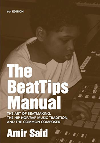 The BeatTips Manual: The Art of Beatmaking, the Hip Hop/Rap Music Tradition, and the Common Composer