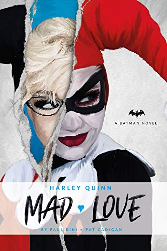 Harley Quinn: Mad Love: An Original Prose Novel by Paul Dini and Pat Cadigan