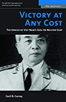 Victory at Any Cost: The Genius of Vietnam's Gen. Vo Nguyen Giap (The Warriors)