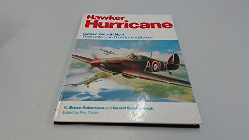 Classic Aircraft, Their History and How to Model Them: Hawker Hurricane No. 4
