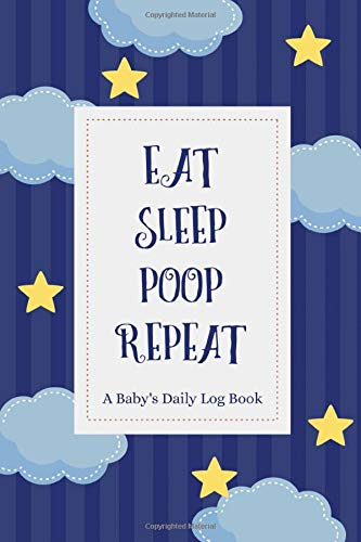 Eat Sleep Poop Repeat : A Baby's Daily Log Book, Breastfeeding Journal, Sleeping and Baby Activity Notebook