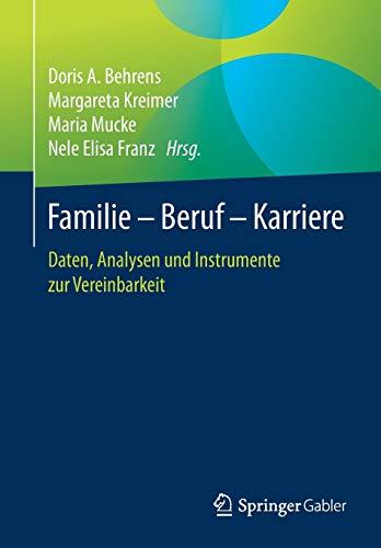 Familie – Beruf – Karriere: Daten, Analysen und Instrumente zur Vereinbarkeit