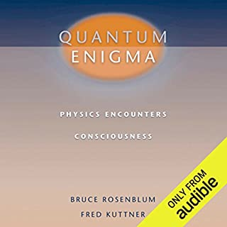 Quantum Enigma     Physics Encounters Consciousness              By:                                                                                                                                 Bruce Rosenblum,                                                                                        Fred Kuttner                               Narrated by:                                                                                                                                 Christopher Grove                      Length: 8 hrs and 19 mins     185 ratings     Overall 4.4