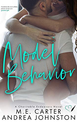 Model Behavior: A Romantic Comedy (Charitable Endeavors Book 3)