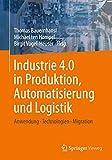 Industrie 4.0 in Produktion, Automatisierung und Logistik: Anwendung · Technologien · Migration - Thomas Bauernhansl