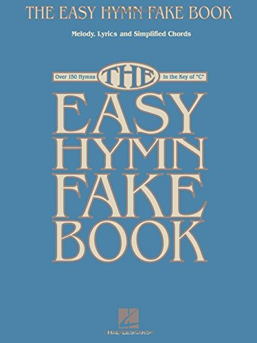 The Easy Hymn Fake Book: Over 150 Hymns in the Key of 'C'