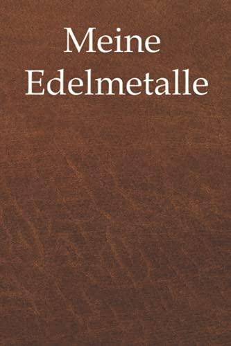 Meine Edelmetalle - Buch für Edelmetall Freunde, notiere dir deinen Edelmetallbestand (Gold, Silber, Platin Münzen/ Barren) auf 120 Seiten,