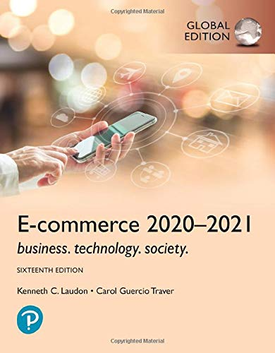 Compare Textbook Prices for E-Commerce 2020–2021: Business, Technology and Society, Global Edition 16 Edition ISBN 9781292343167 by Laudon, Kenneth,Traver, Carol