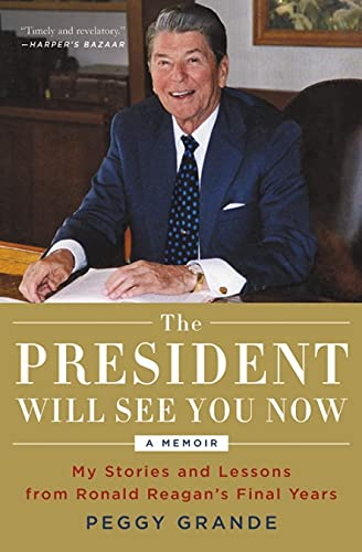 Compare Textbook Prices for The President Will See You Now: My Stories and Lessons from Ronald Reagan's Final Years Reprint Edition ISBN 9780316396479 by Grande, Peggy