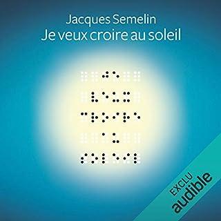 Je veux croire au soleil                   De :                                                                                                                                 Jacques Semelin                               Lu par :                                                                                                                                 Michel Raimbault                      Durée : 6 h et 56 min     3 notations     Global 4,7