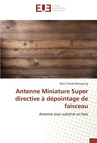 Antenne Miniature Super directive à dépointage de faisceau: Antenne avec substrat en bois