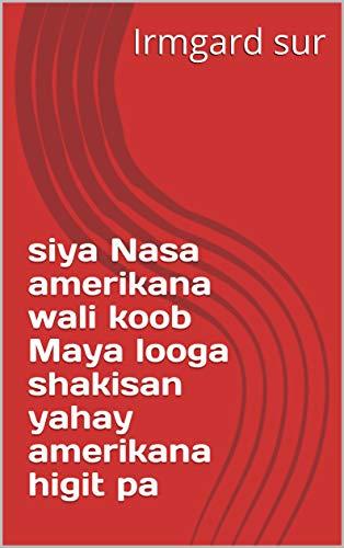 siya Nasa amerikana wali koob Maya looga shakisan yahay amerikana higit pa (Italian Edition)