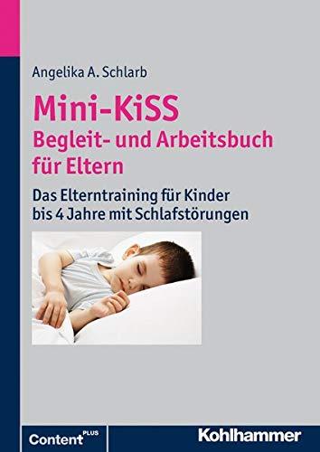 Mini-KiSS - Begleit- und Arbeitsbuch für Eltern: Das Elterntraining für Kinder bis 4 Jahre mit Schlafstörungen