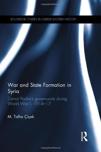 War and State Formation in Syria: Cemal Pasha's Governorate During World War I, 1914-1917 (Routledge Studies in Middle Eastern History) by M. Talha ??i???ek (2014-02-18)