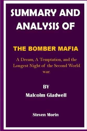 SUMMARY AND ANALYSIS OF THE BOMBER MAFIA By Malcolm Gladwell: A Dream, A Temptation, and the Longest Night of the Second World war