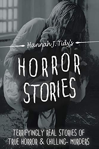 Compare Textbook Prices for Horror Stories: The most Terrifying REAL unsolved mysterious and unexplained disappearances that are seriously scary,  Chilling- Murder, True Crimes & Unexplained deaths  ISBN 9781537241302 by Tidy, Hannah J