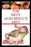 THE BEST ACID REFLUX DIET: A recipes meal plan guides for the total cure of Acid reflux, Heart-burn and GERD