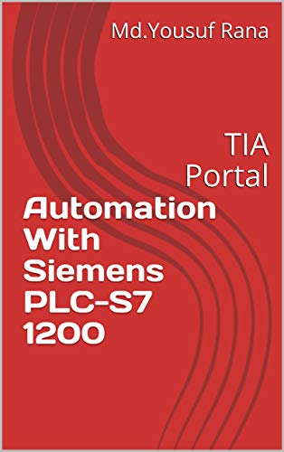 Automation With Siemens PLC-S7 1200: TIA Portal (English Edition)