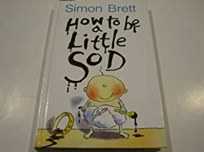 How to Be a Little Sod: An Infant Diary (How to Be a Little Sod)