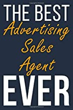 The Best Ever Advertising Sales Agent: Blank Lined Journal To Write In For Men & Women