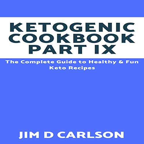 Ketogenic Cookbook, Part 9: The Complete Guide to Healthy & Fun Keto Recipes Titelbild