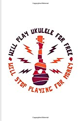 Will Play Ukulele For Free Will Stop Playing For Money: Ukulele Undated Planner | Weekly & Monthly No Year Pocket Calendar | Medium 6x9 Softcover | AI4:AI &  & AJ4:AJ,AH4:AH))