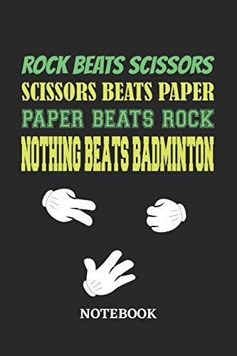 Nothing Beats Badminton Rock Paper Scissors Notebook: 6x9 inches - 110 blank numbered pages • Greatest passionate hobby Journal • Gift, Present Idea