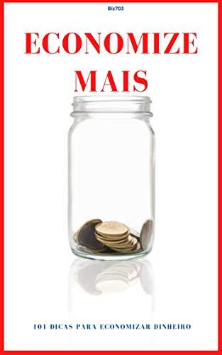 Economize mais: 101 dicas para economizar dinheiro (Portuguese Edition)