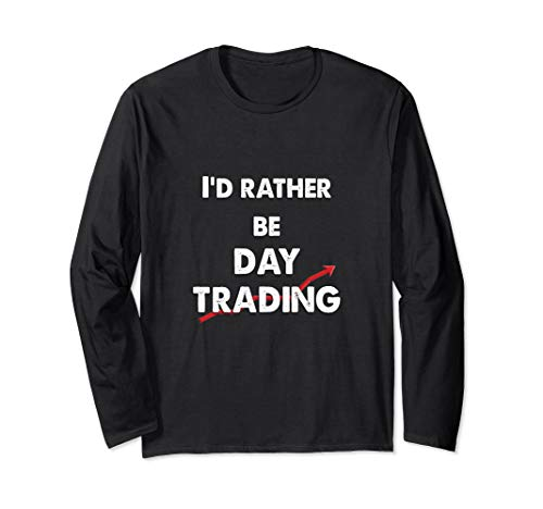 Day Trader I'd Rather Be Day Trading Langarmshirt