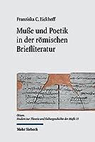 Musse Und Poetik in Der Romischen Briefliteratur (Otium)