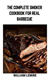 The Complete Smoker Cookbook For Real Barbecue: 100+ Recipes With All-Natural Ingredients and Fewer Carbs! (English Edition)