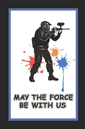 May The Force Be With Us: Paintball Themed Novelty Lined Notebook / Journal To Write In Perfect Gift Item (6 x 9 inches)