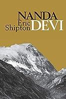 Nanda Devi: Nanda Davi Exploration and Ascent (Eric Shipton: The Mountain Travel Books)