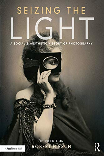 Seizing the Light: A Social & Aesthetic History of Photography