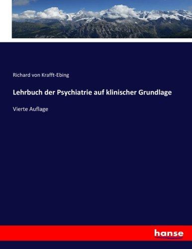 Lehrbuch der Psychiatrie auf klinischer Grundlage: Vierte Auflage