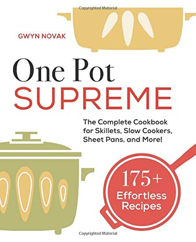 One Pot Supreme: The Complete Cookbook for Skillets, Slow Cookers, Sheet Pans, and More!