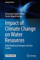Impact of Climate Change on Water Resources: With Modeling Techniques and Case Studies (Springer Climate)