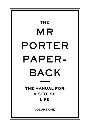 [(The Mr Porter Paperback: Volume One: The Manual for a Stylish Life )] [Author: Jeremy Langmead] [Nov-2013]