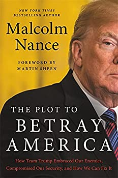 The Plot to Betray America  How Team Trump Embraced Our Enemies Compromised Our Security and How We Can Fix It