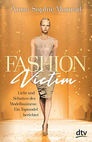 Fashion Victim – Licht und Schatten des Modelbusiness: Ein Topmodel berichtet