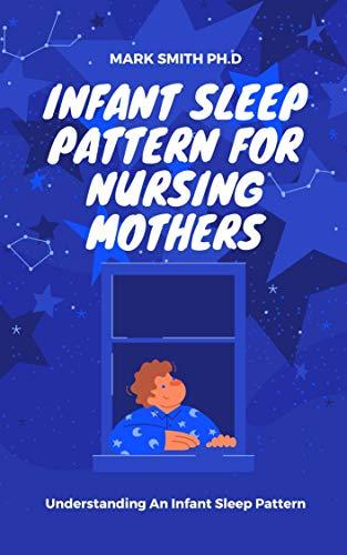 INFANT SLEEP PATTERN FOR NURSING MOTHERS: Understanding An Infant Sleep Pattern (English Edition)