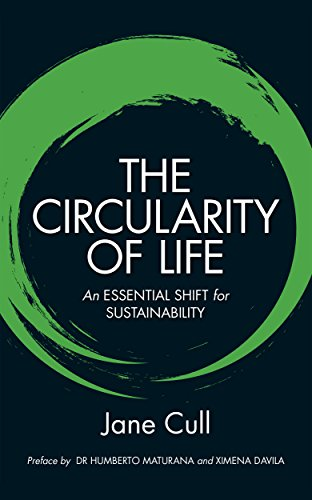 The Circularity of Life: An Essential Shift for Sustainability by [Jane Cull, Humberto Maturana, Ximena Davila]