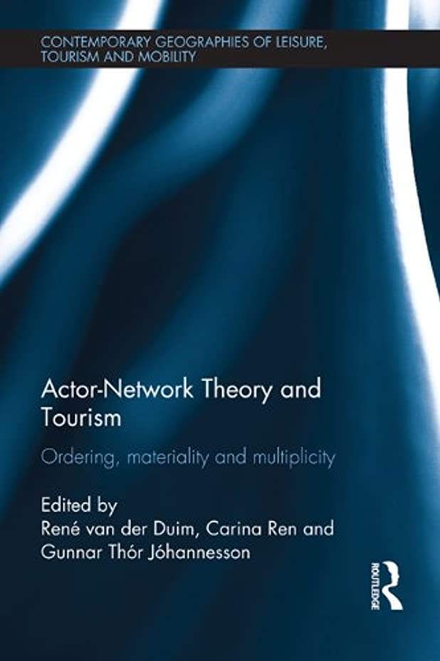 Actor-Network Theory and Tourism: Ordering, Materiality and Multiplicity (Contemporary Geographies of Leisure, Tourism and Mobility Book 29) (English Edition)
