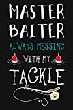 Master Baiter Always Messing With My Tackle: Fishing Related Joke Gift For Fishing Enthusiasts.Fly and Ice Fishing Log Book Journal