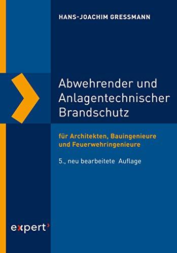 Abwehrender und Anlagentechnischer Brandschutz: für Architekten, Bauingenieure und...
