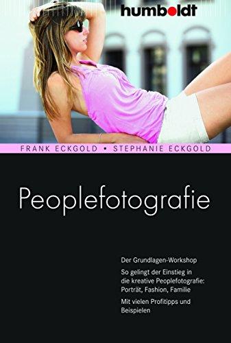 Peoplefotografie: Der Grundlagen-Workshop. So gelingt der Einstieg in die kreative Peoplefotografie: Porträt, Fashion, Familie. Mit vielen Profitipps und Beispielen (humboldt - Freizeit & Hobby)