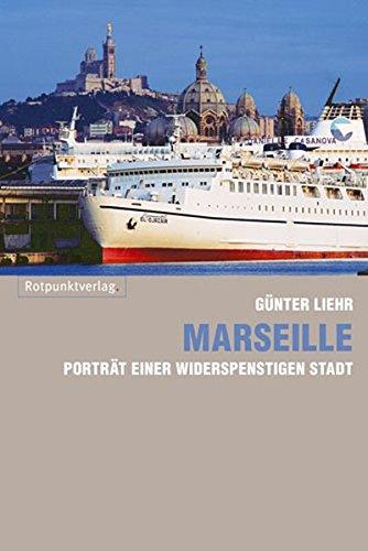 Marseille: Porträt einer widerspenstigen Stadt