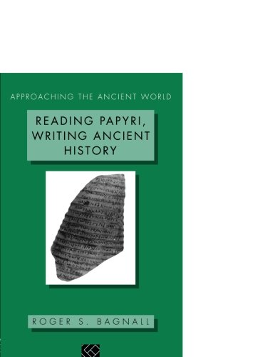 Reading Papyri, Writing Ancient History (Approaching the...