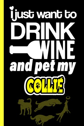 I Just want to Drink Wine and Pet my Collie: Lined Journal Notebook Gifts For Collie Lovers | Collie Gifts | Perfect gift For Fathers day, Birthday & Christmas & Thanksgiving