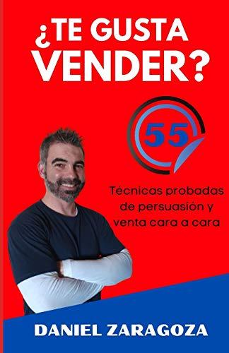 ¿Te gusta vender?: 55 Técnicas probadas de persuasión y venta cara a cara
